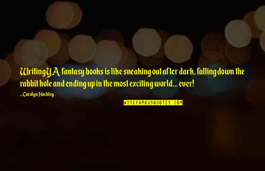 Falling In A Hole Quotes By Carolyn Hockley: Writing YA fantasy books is like sneaking out