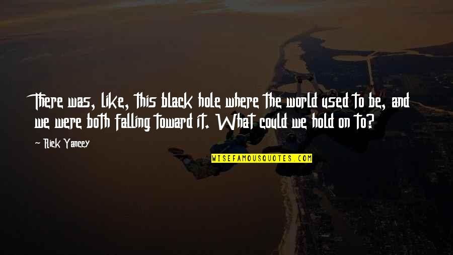 Falling In A Hole Quotes By Rick Yancey: There was, like, this black hole where the