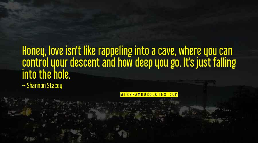 Falling In A Hole Quotes By Shannon Stacey: Honey, love isn't like rappeling into a cave,