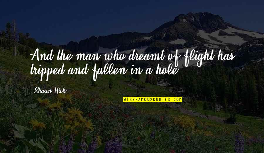 Falling In A Hole Quotes By Shaun Hick: And the man who dreamt of flight has
