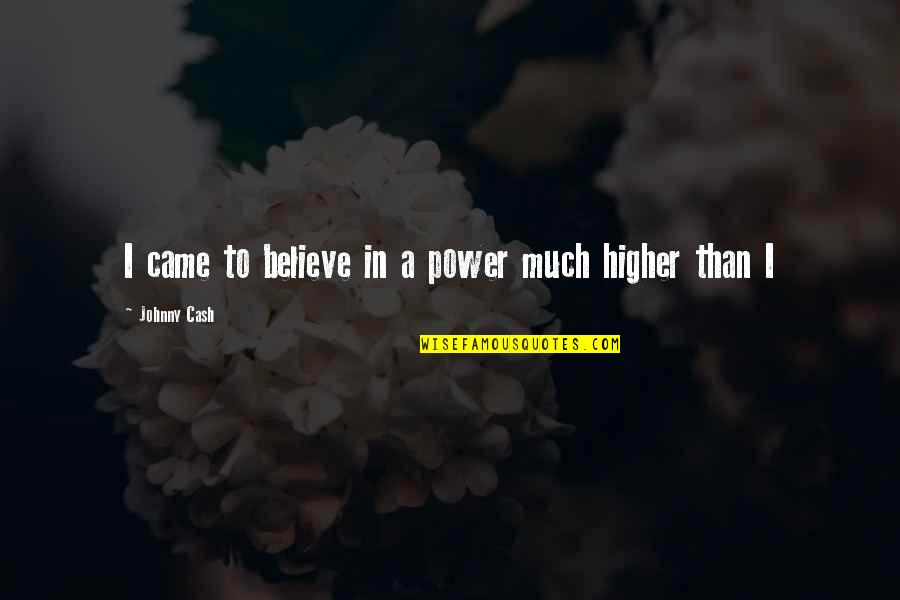 Falling In Love With Potential Quotes By Johnny Cash: I came to believe in a power much
