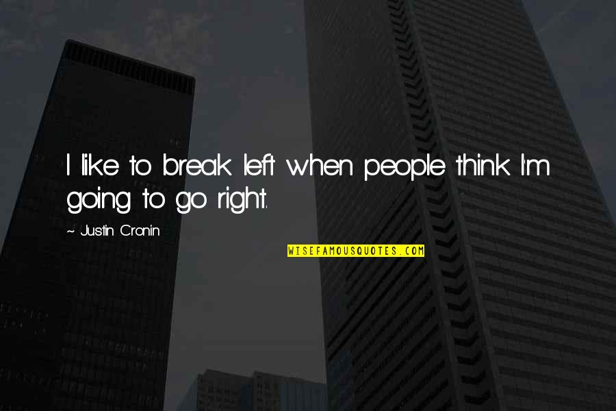 Falling In Love With Potential Quotes By Justin Cronin: I like to break left when people think