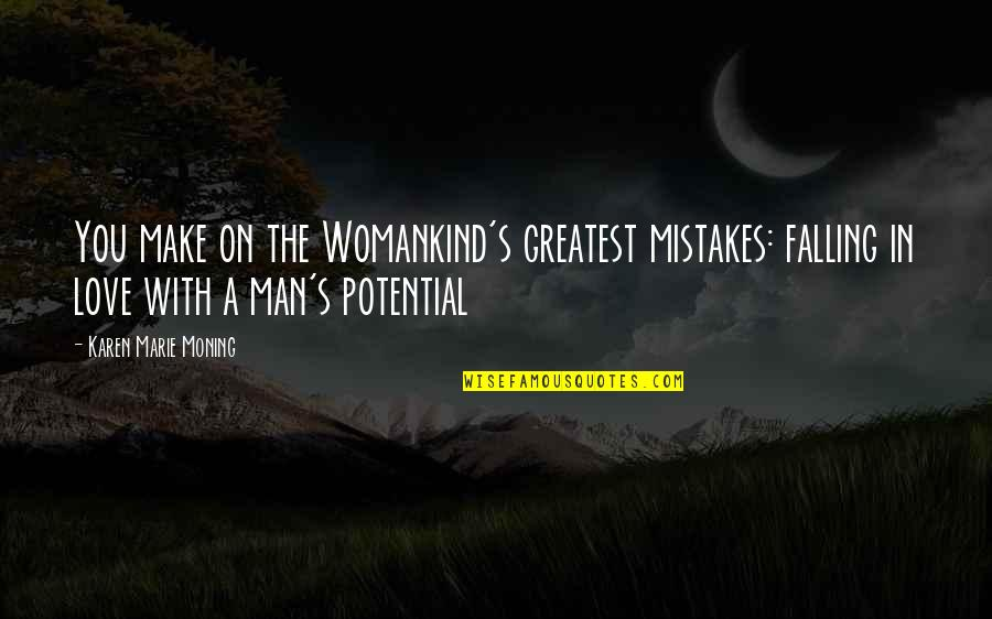 Falling In Love With Potential Quotes By Karen Marie Moning: You make on the Womankind's greatest mistakes: falling