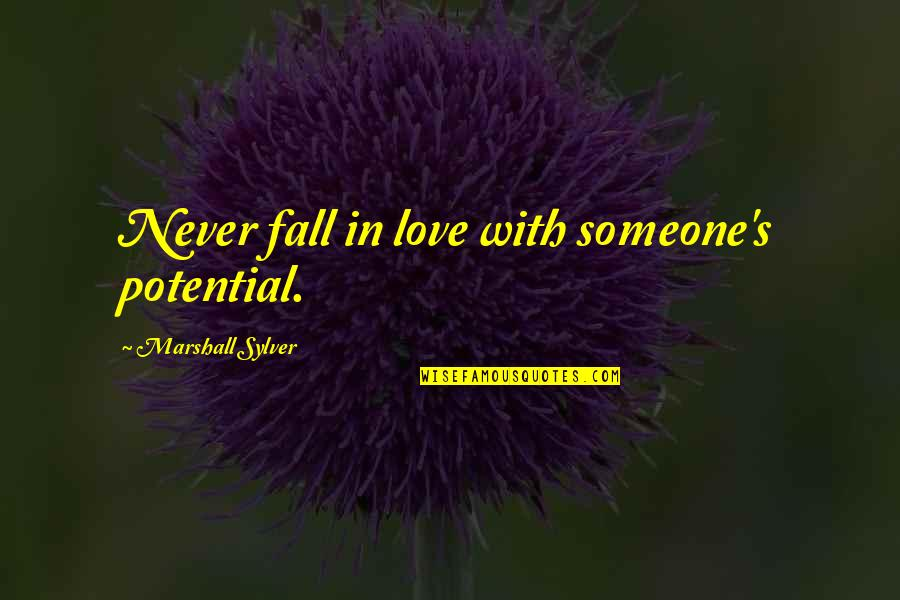 Falling In Love With Potential Quotes By Marshall Sylver: Never fall in love with someone's potential.