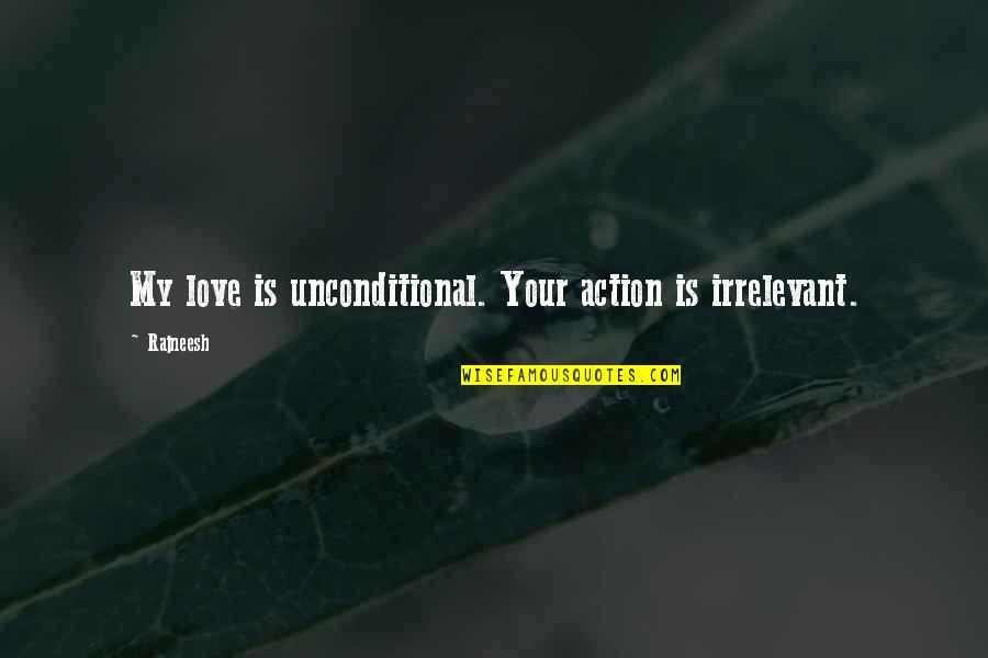 Falling In Love With Potential Quotes By Rajneesh: My love is unconditional. Your action is irrelevant.