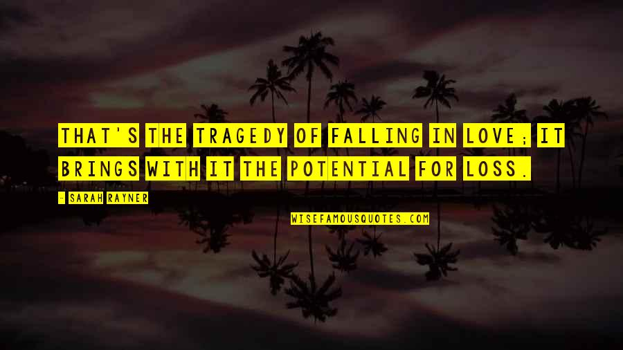 Falling In Love With Potential Quotes By Sarah Rayner: That's the tragedy of falling in love; it