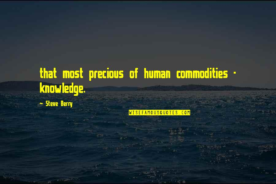 Falling In Love With Potential Quotes By Steve Berry: that most precious of human commodities - knowledge.