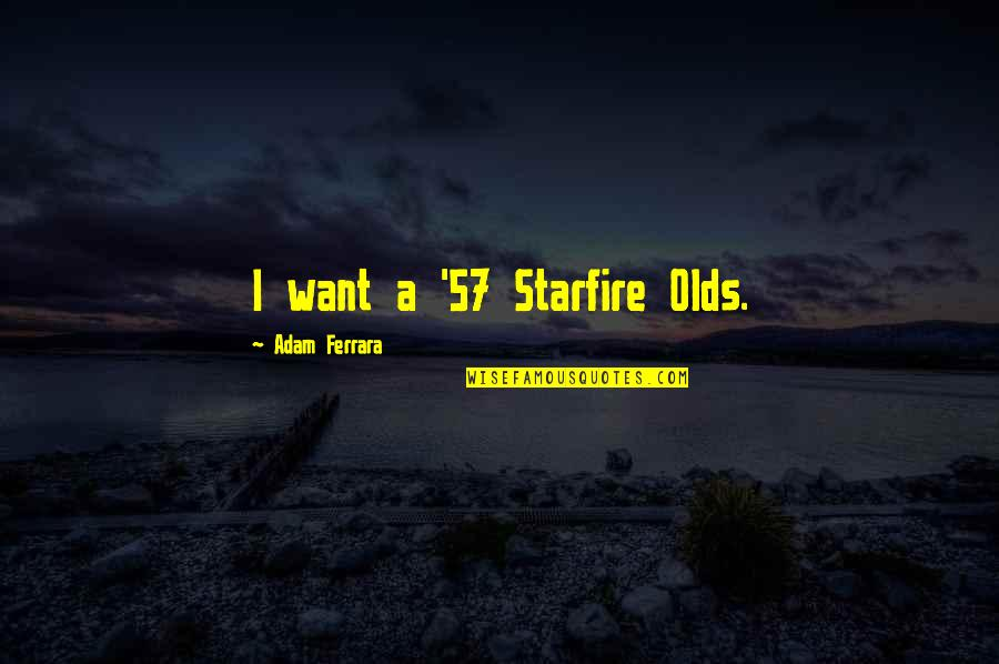 Falling In Love With Someone Again Quotes By Adam Ferrara: I want a '57 Starfire Olds.