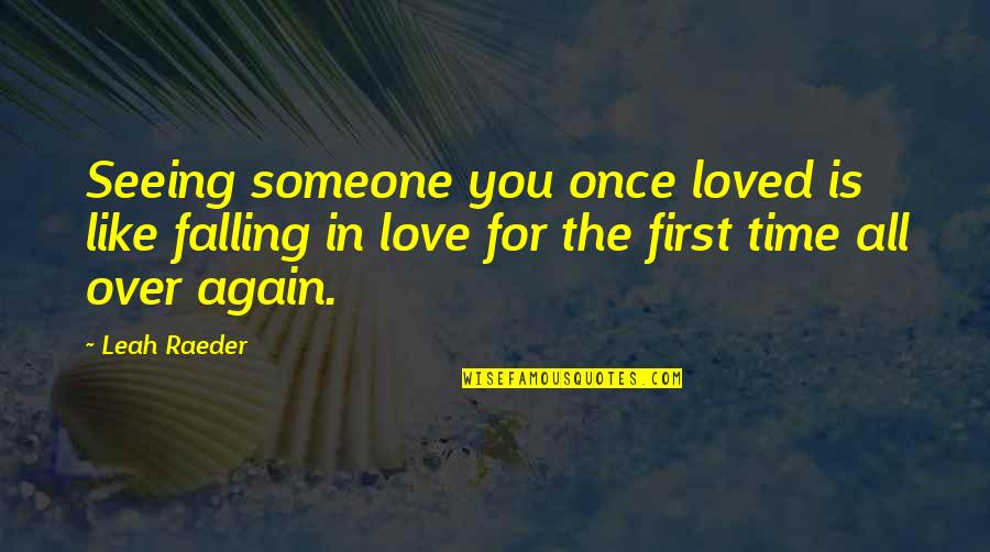 Falling In Love With Someone Again Quotes By Leah Raeder: Seeing someone you once loved is like falling
