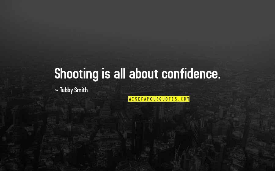Falling In Love With Someone Again Quotes By Tubby Smith: Shooting is all about confidence.