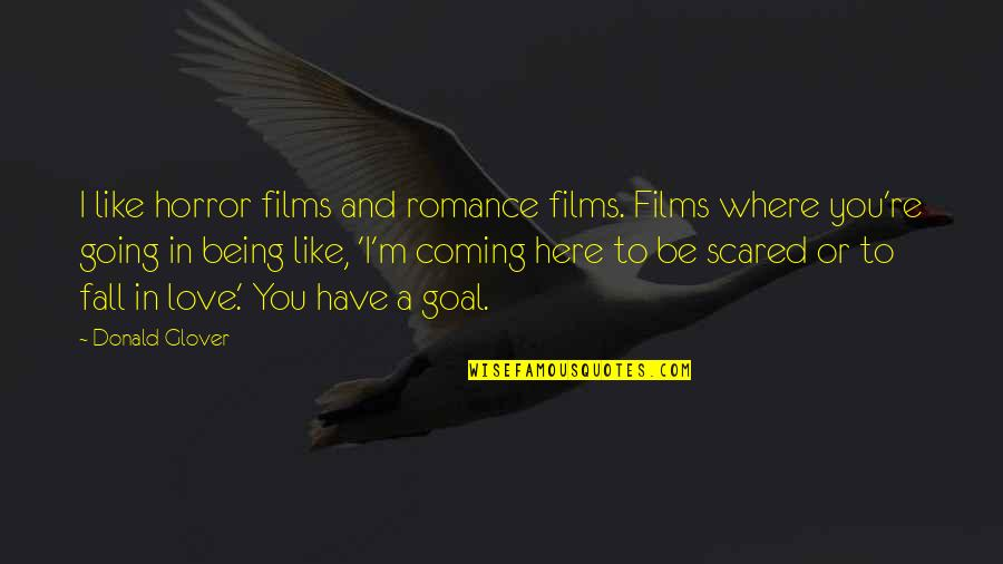 Falling Love But Scared Quotes By Donald Glover: I like horror films and romance films. Films
