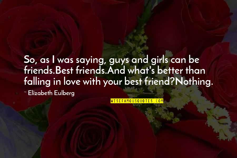 Falling Love With A Friend Quotes By Elizabeth Eulberg: So, as I was saying, guys and girls