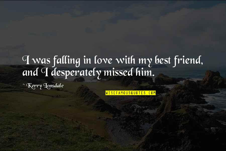 Falling Love With A Friend Quotes By Kerry Lonsdale: I was falling in love with my best