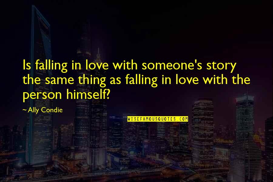 Falling Love With Someone Quotes By Ally Condie: Is falling in love with someone's story the