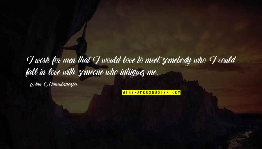 Falling Love With Someone Quotes By Ann Demeulemeester: I work for men that I would love