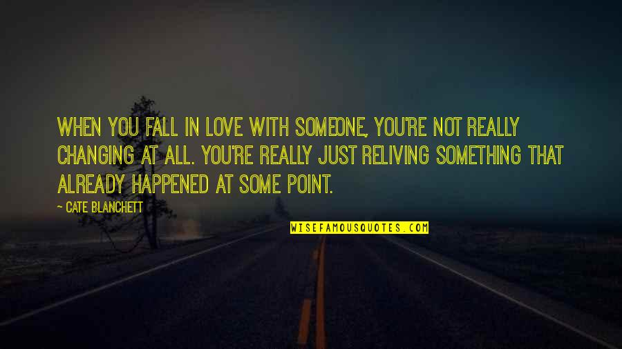 Falling Love With Someone Quotes By Cate Blanchett: When you fall in love with someone, you're
