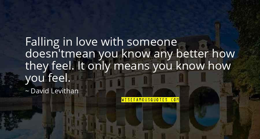 Falling Love With Someone Quotes By David Levithan: Falling in love with someone doesn'tmean you know