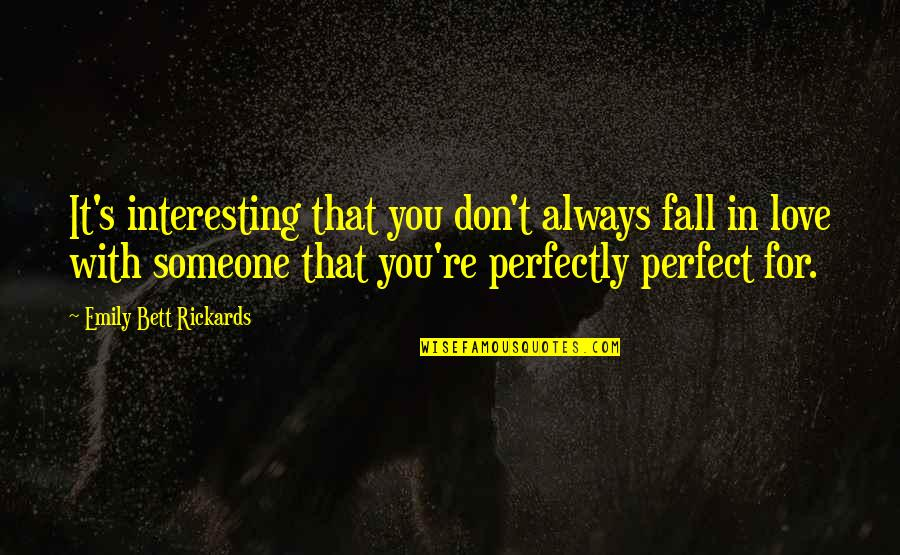 Falling Love With Someone Quotes By Emily Bett Rickards: It's interesting that you don't always fall in