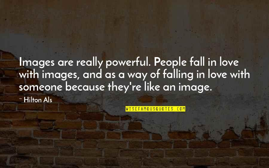 Falling Love With Someone Quotes By Hilton Als: Images are really powerful. People fall in love
