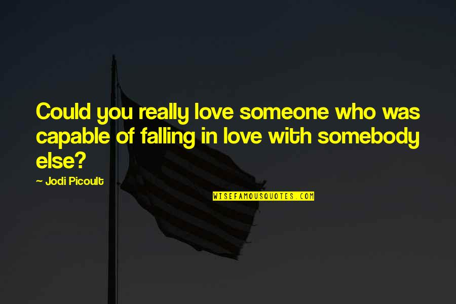 Falling Love With Someone Quotes By Jodi Picoult: Could you really love someone who was capable