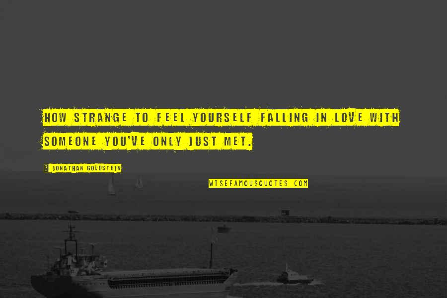 Falling Love With Someone Quotes By Jonathan Goldstein: How strange to feel yourself falling in love
