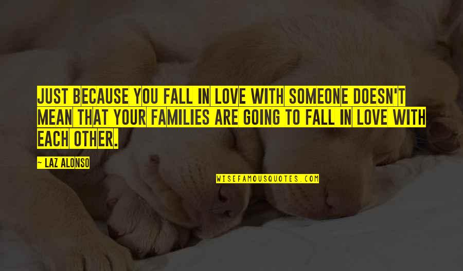 Falling Love With Someone Quotes By Laz Alonso: Just because you fall in love with someone