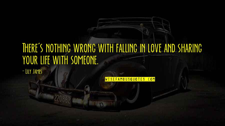 Falling Love With Someone Quotes By Lily James: There's nothing wrong with falling in love and