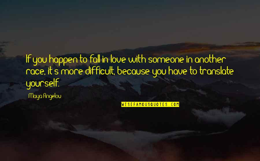 Falling Love With Someone Quotes By Maya Angelou: If you happen to fall in love with