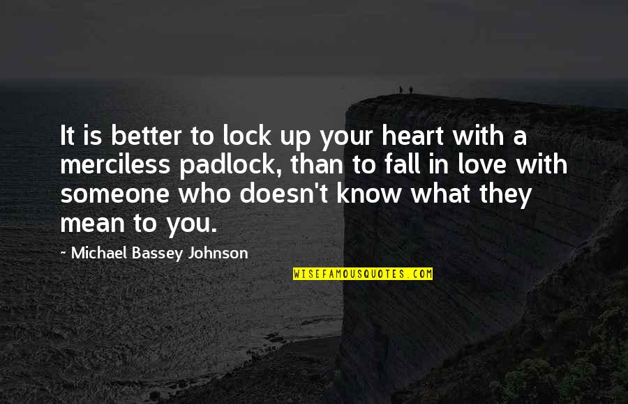 Falling Love With Someone Quotes By Michael Bassey Johnson: It is better to lock up your heart
