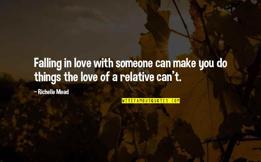 Falling Love With Someone Quotes By Richelle Mead: Falling in love with someone can make you