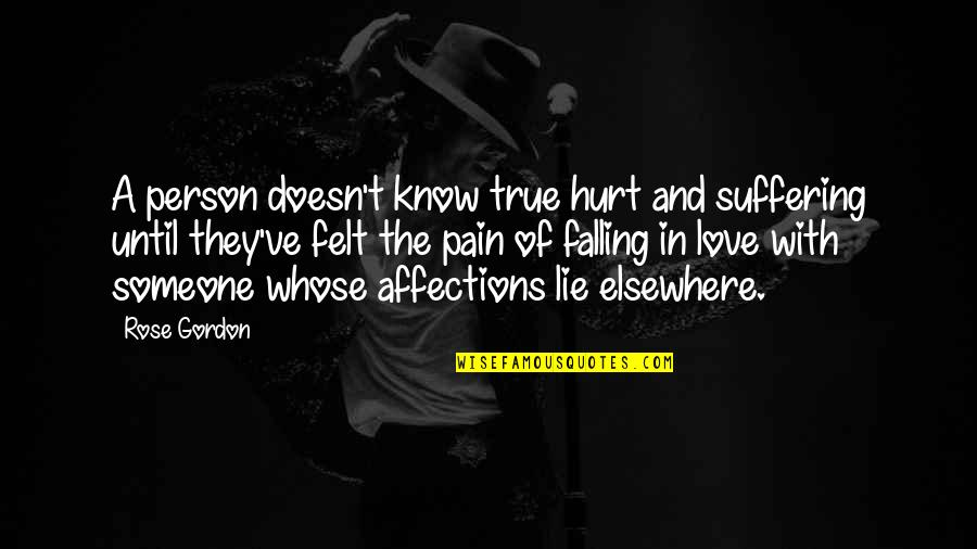 Falling Love With Someone Quotes By Rose Gordon: A person doesn't know true hurt and suffering