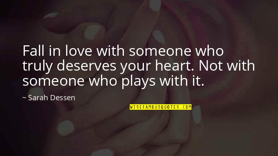 Falling Love With Someone Quotes By Sarah Dessen: Fall in love with someone who truly deserves
