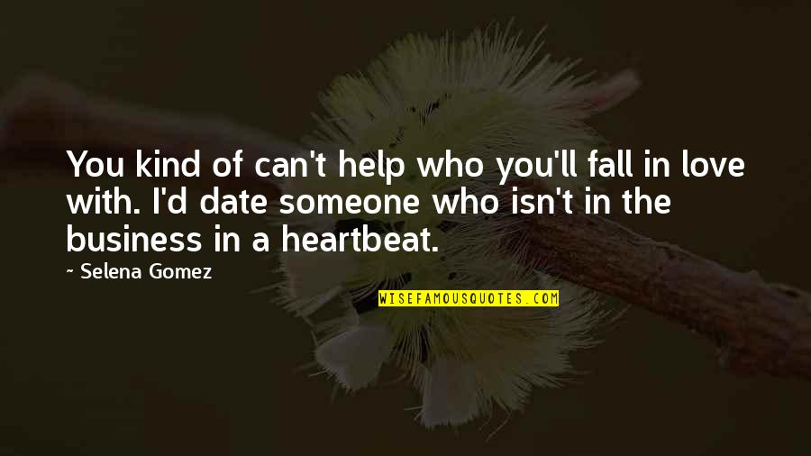 Falling Love With Someone Quotes By Selena Gomez: You kind of can't help who you'll fall