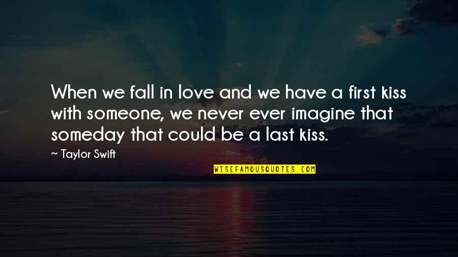 Falling Love With Someone Quotes By Taylor Swift: When we fall in love and we have