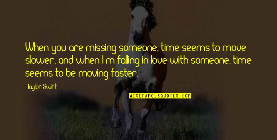 Falling Love With Someone Quotes By Taylor Swift: When you are missing someone, time seems to