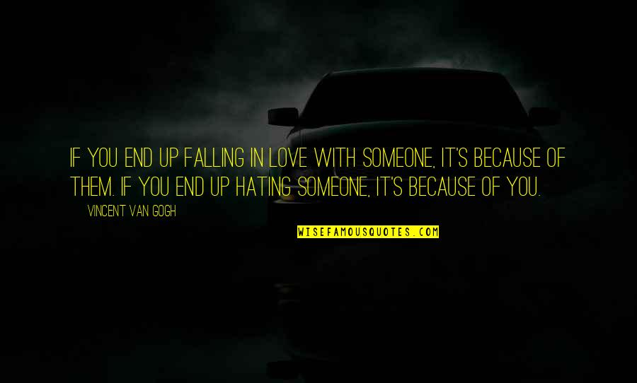 Falling Love With Someone Quotes By Vincent Van Gogh: If you end up falling in love with