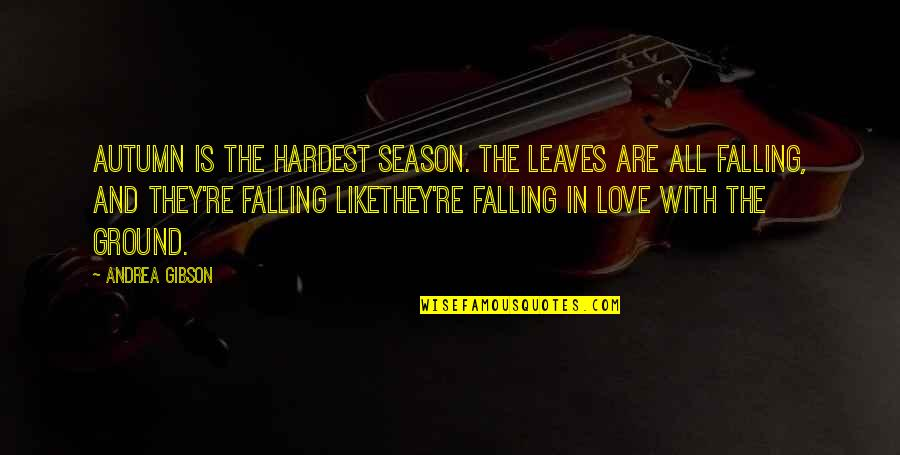 Falling On The Ground Quotes By Andrea Gibson: Autumn is the hardest season. The leaves are