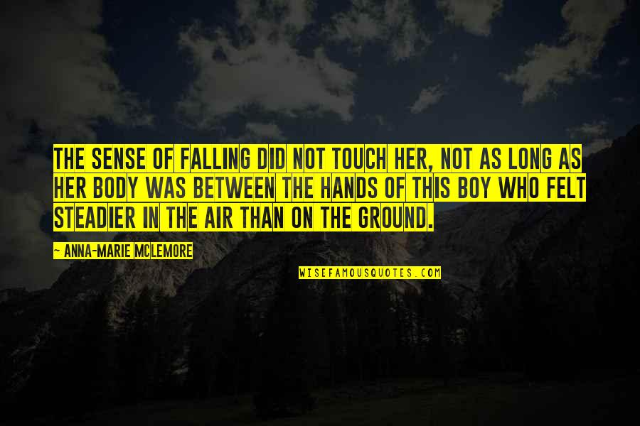 Falling On The Ground Quotes By Anna-Marie McLemore: The sense of falling did not touch her,