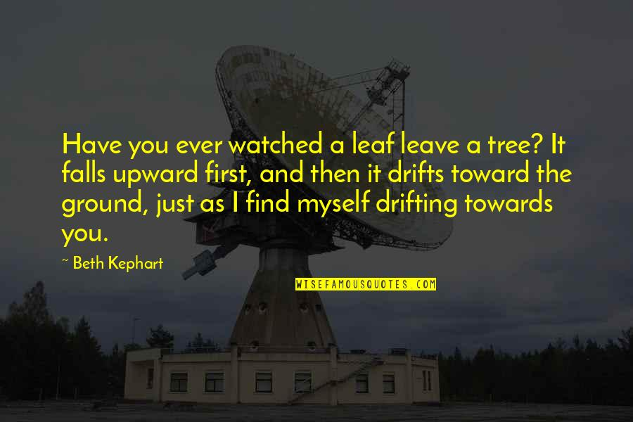 Falling On The Ground Quotes By Beth Kephart: Have you ever watched a leaf leave a