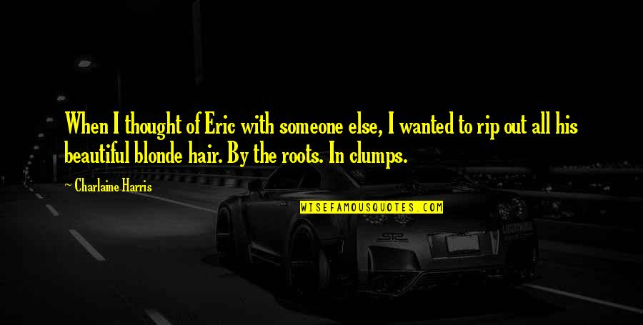 Falling On The Ground Quotes By Charlaine Harris: When I thought of Eric with someone else,