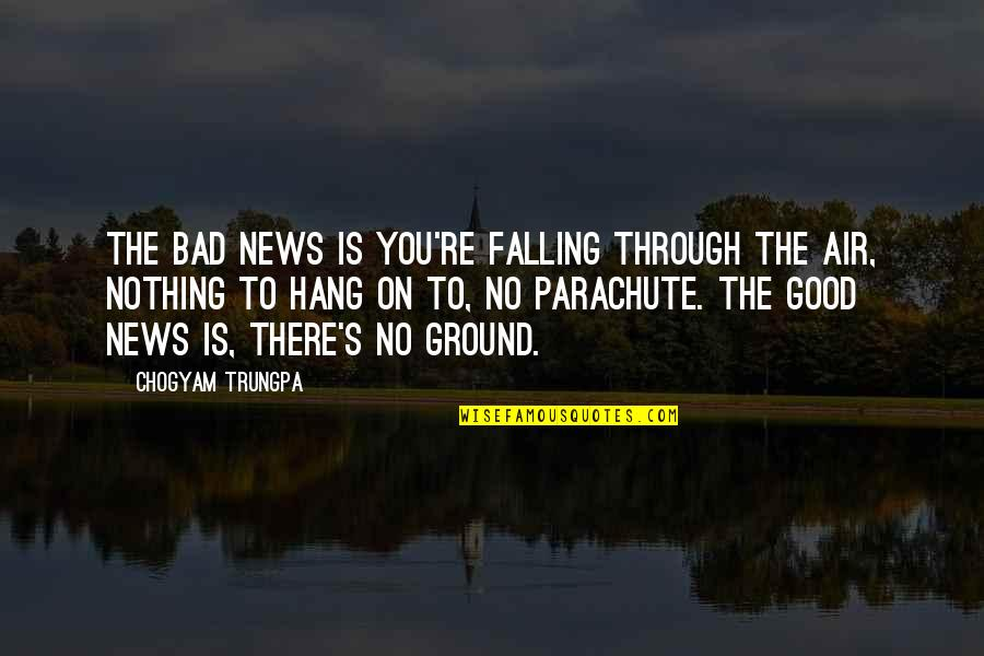 Falling On The Ground Quotes By Chogyam Trungpa: The bad news is you're falling through the