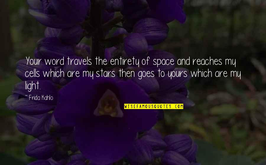 Falling On The Ground Quotes By Frida Kahlo: Your word travels the entirety of space and