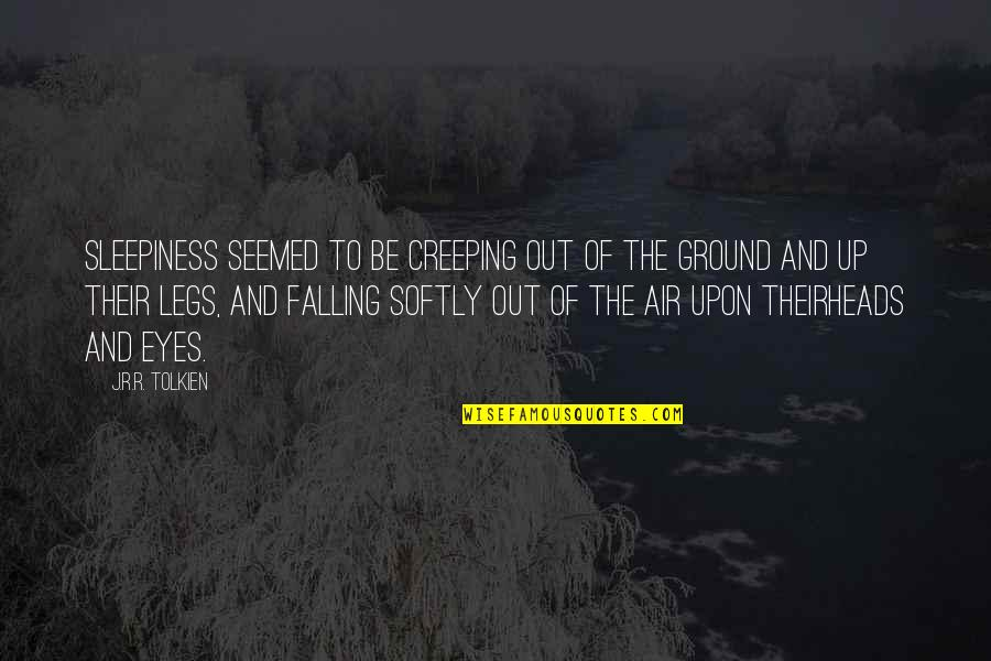 Falling On The Ground Quotes By J.R.R. Tolkien: Sleepiness seemed to be creeping out of the