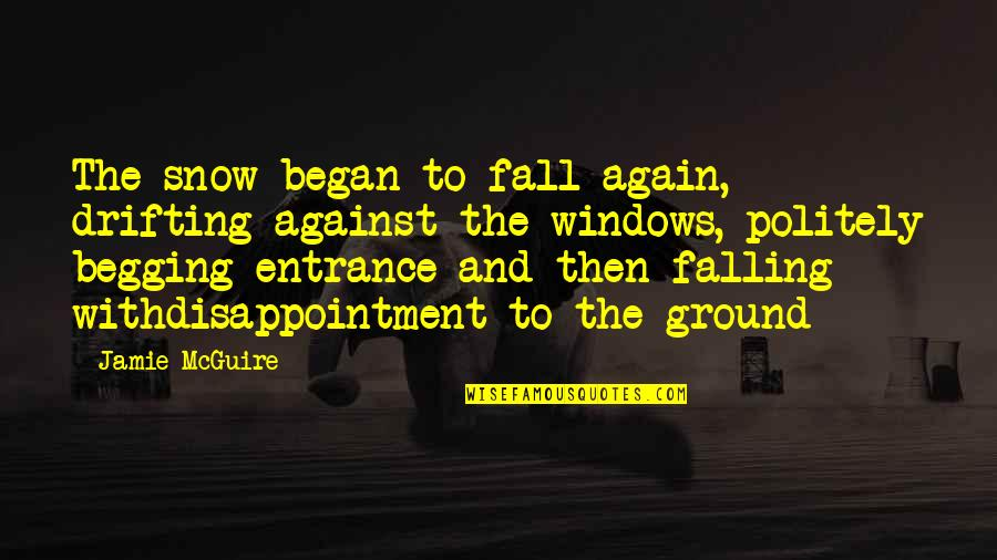 Falling On The Ground Quotes By Jamie McGuire: The snow began to fall again, drifting against
