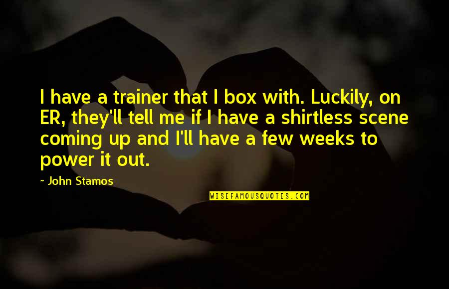 Falling On The Ground Quotes By John Stamos: I have a trainer that I box with.