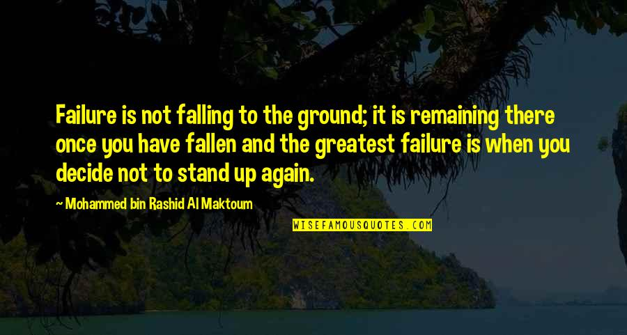 Falling On The Ground Quotes By Mohammed Bin Rashid Al Maktoum: Failure is not falling to the ground; it