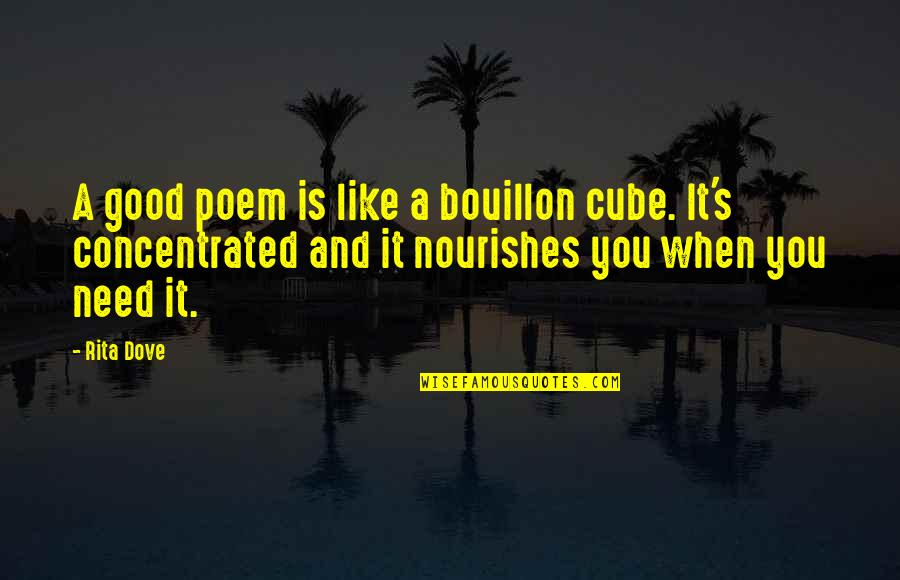 Falling On The Ground Quotes By Rita Dove: A good poem is like a bouillon cube.