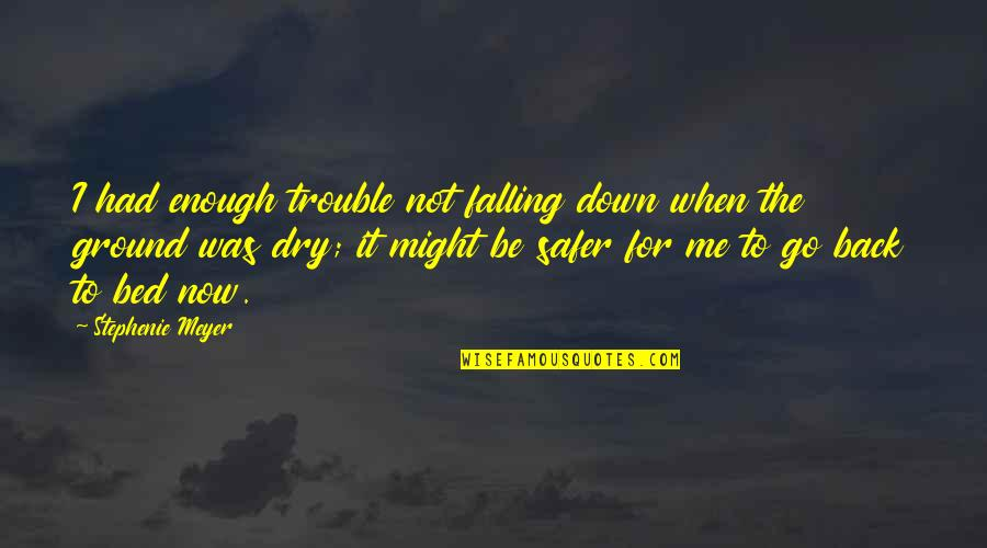 Falling On The Ground Quotes By Stephenie Meyer: I had enough trouble not falling down when