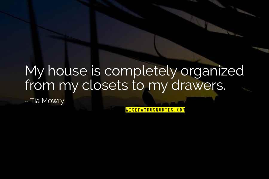 Falling On The Ground Quotes By Tia Mowry: My house is completely organized from my closets