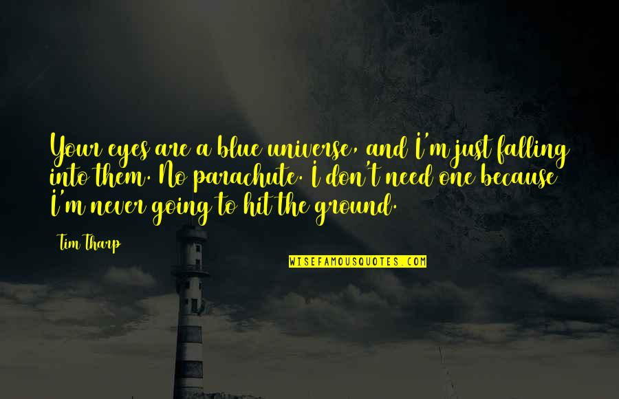Falling On The Ground Quotes By Tim Tharp: Your eyes are a blue universe, and I'm